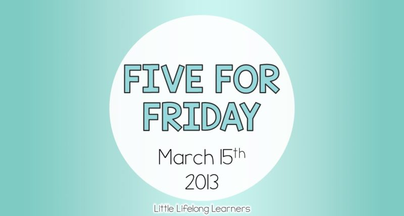 Five for Friday – March 15th