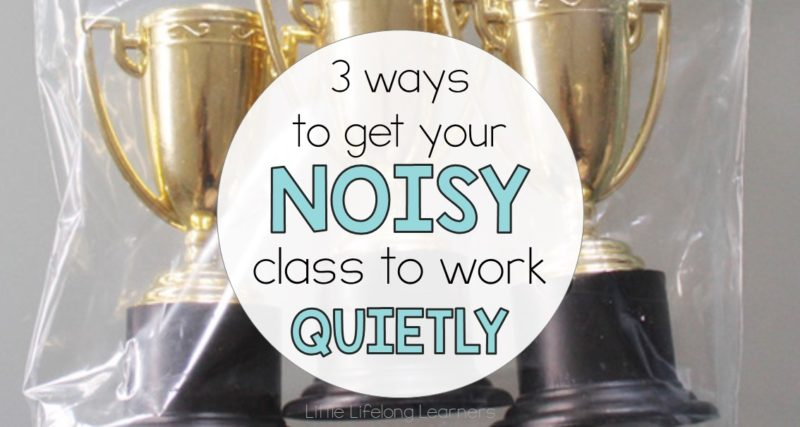 3 Ways to Get Your Noisy Class to Work Quietly